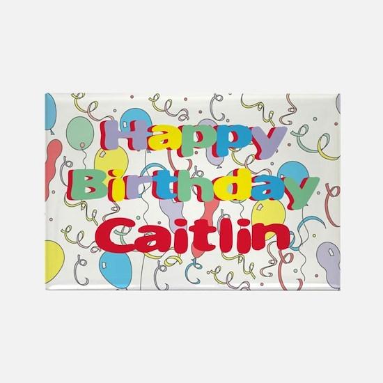 Happy Birthday Caitlin Rectangle Magnet