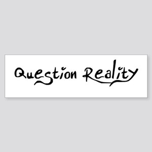 Question Reality Bumper Sticker