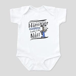 When all you've got's a hammer Infant Bodysuit