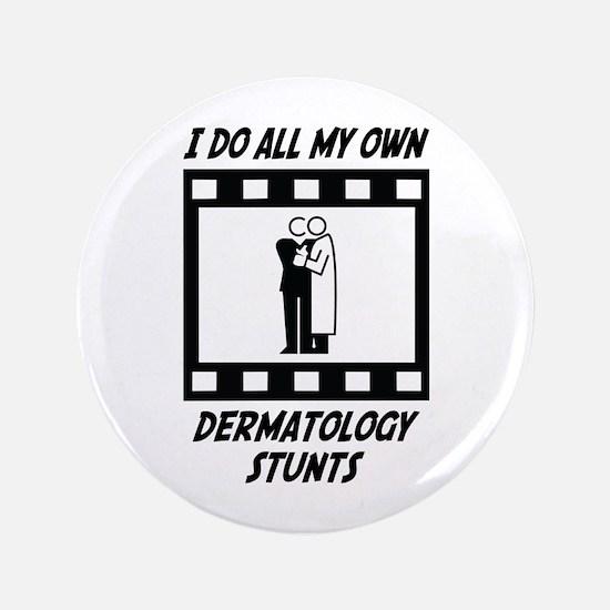 """Dermatology Stunts 3.5"""" Button"""