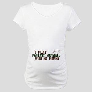 Fantasy Football with Mommy Maternity T-Shirt