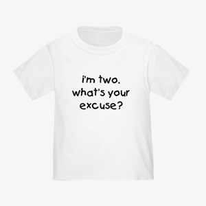 i'm 2 what's your excuse Toddler T-Shirt