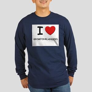 I love KROMFOHRLANDERS Long Sleeve Dark T-Shirt