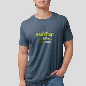BAREFOOT thing, you wouldn't understand ! T-Shirt
