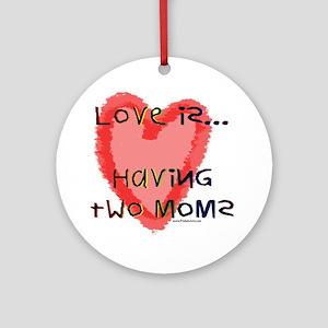 Love is Two Moms Keepsake (Round)