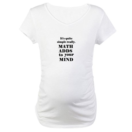 MATH ADDS TO YOUR MIND Maternity T-Shirt