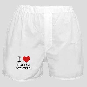 I love ITALIAN POINTERS Boxer Shorts
