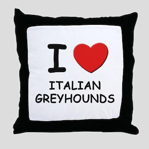 I love ITALIAN GREYHOUNDS Throw Pillow