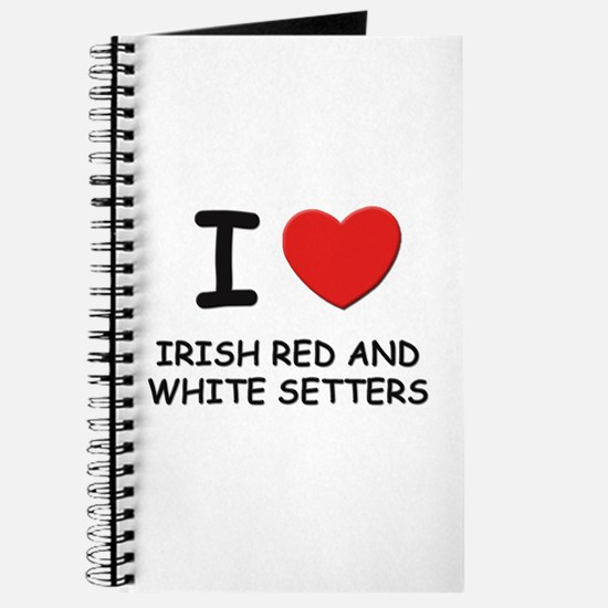 I love IRISH RED AND WHITE SETTERS Journal