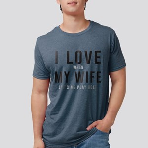Love when wife lets play golf T-Shirt