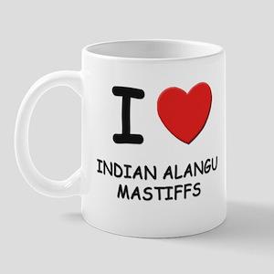 I love INDIAN ALANGU MASTIFFS Mug