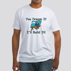 You Dream It, I Build It Fitted T-Shirt