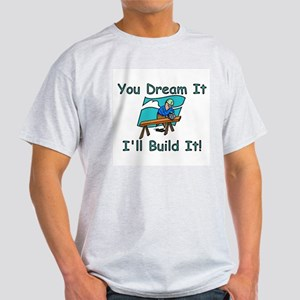 You Dream It, I Build It Light T-Shirt