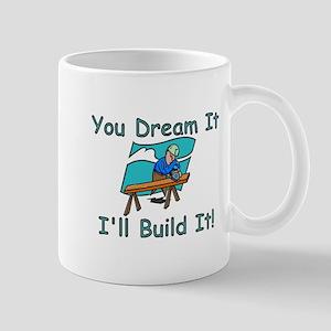 You Dream It, I Build It Mug