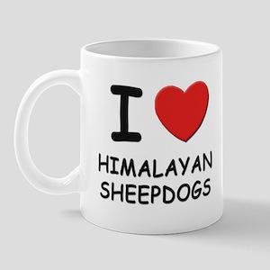 I love HIMALAYAN SHEEPDOGS Mug