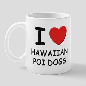 I love HAWAIIAN POI DOGS Mug