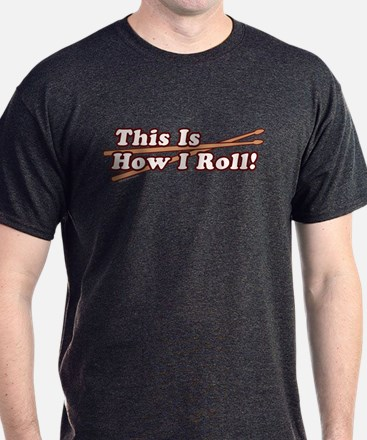 How I (Drum) Roll T-Shirt