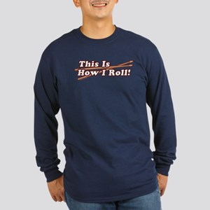 How I (Drum) Roll Long Sleeve Dark T-Shirt