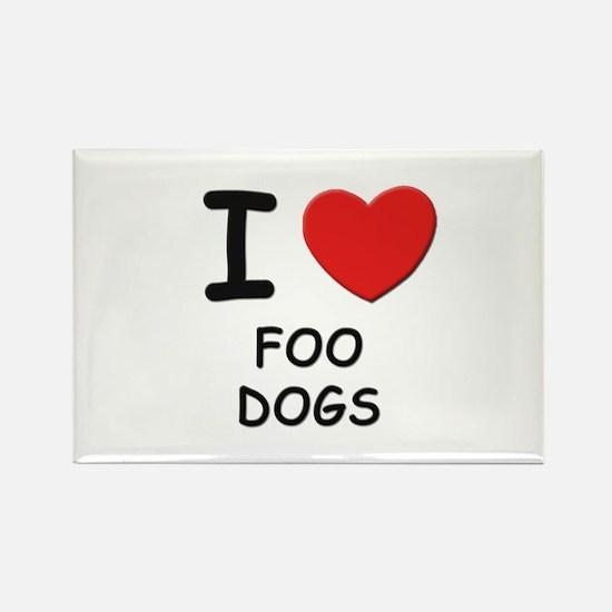 I love FOO DOGS Rectangle Magnet
