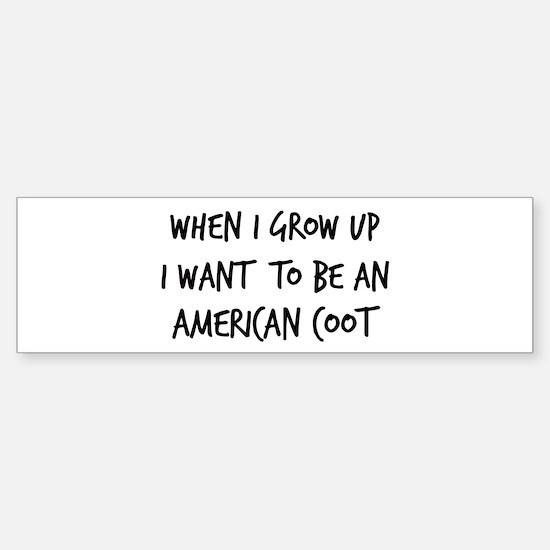 Grow up - American Coot Bumper Bumper Bumper Sticker