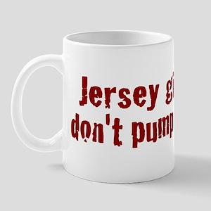 Jersey Girls Don't Pump Gas (new) Mug