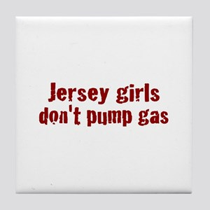 Jersey Girls Don't Pump Gas (new) Tile Coaster