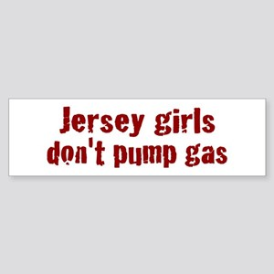 Jersey Girls Don't Pump Gas (new) Bumper Sticker
