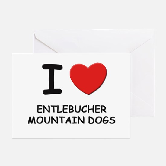 I love ENTLEBUCHER MOUNTAIN DOGS Greeting Cards (P