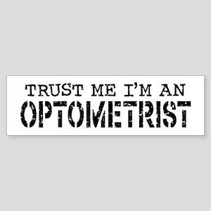 Trust me I'm an Optometrist Bumper Sticker