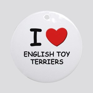 I love ENGLISH TOY TERRIERS Ornament (Round)
