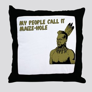 My people call it maize hole Throw Pillow