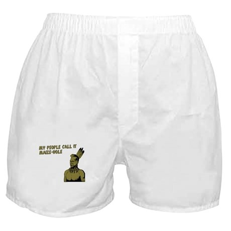 My people call it maize hole Boxer Shorts
