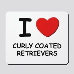 I love CURLY COATED RETRIEVERS Mousepad