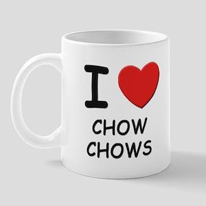 I love CHOW CHOWS Mug