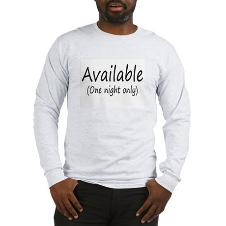 Available (One Night Only) Long Sleeve T-Shirt