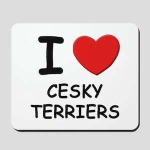 I love CESKY TERRIERS Mousepad