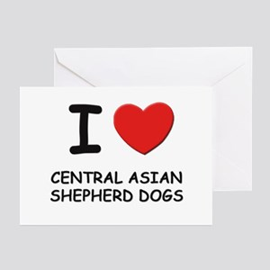 I love CENTRAL ASIAN SHEPHERD DOGS Greeting Cards
