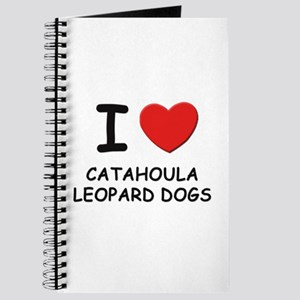 I love CATAHOULA LEOPARD DOGS Journal