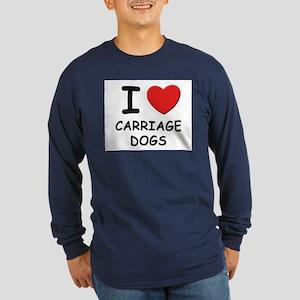 I love CARRIAGE DOGS Long Sleeve Dark T-Shirt