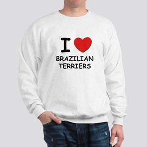 I love BRAZILIAN TERRIERS Sweatshirt