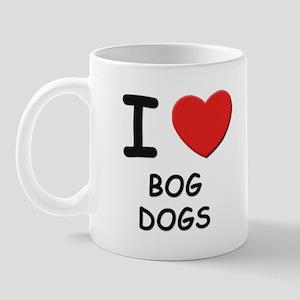 I love BOG DOGS Mug