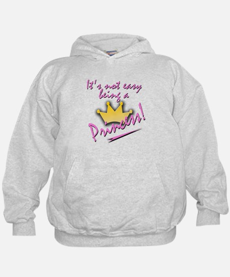 Not Easy Being a Princess.... Hoody