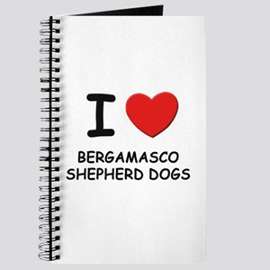 I love BERGAMASCO SHEPHERD DOGS Journal