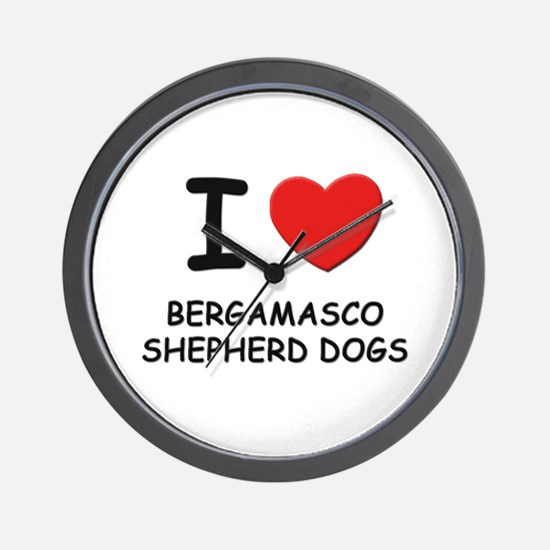 I love BERGAMASCO SHEPHERD DOGS Wall Clock