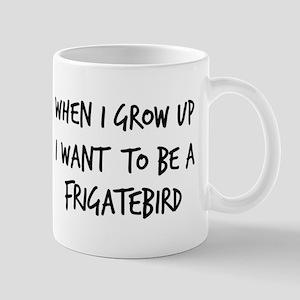 Grow up - Frigatebird Mug