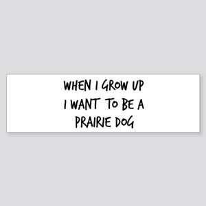 Grow up - Prairie Dog Bumper Sticker
