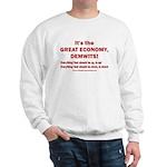 It's the GREAT ECONOMY, Demwits! Sweatshirt