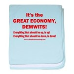 It's the GREAT ECONOMY, Demwits! baby blanket