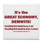 It's the GREAT ECONOMY, Demwits! Tile Coaster