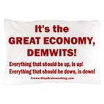It's the GREAT ECONOMY, Demwits! Pillow Case